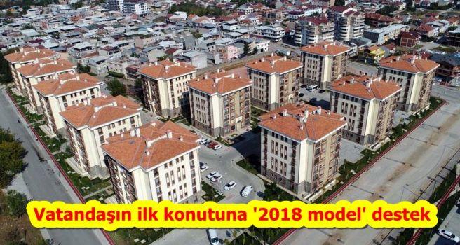 Vatandaşın ilk konutuna '2018 model' destek