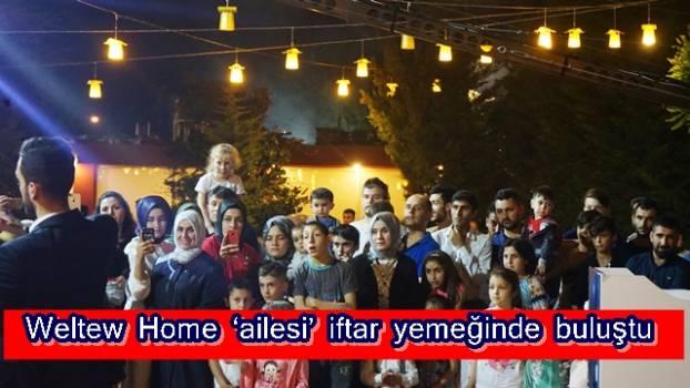 Weltew Home 'ailesi' iftar yemeğinde buluştu