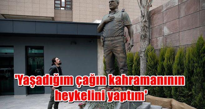 'Yaşadığım çağın kahramanının heykelini yaptım'