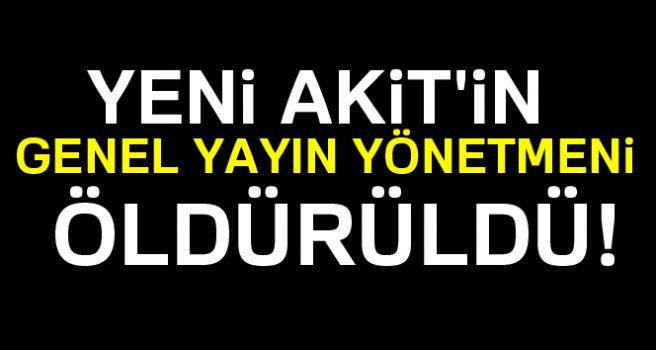 YENİ AKİT'İN GENEL YAYIN ÖĞRETMENİ ÖLDÜRÜLDÜ!