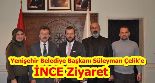 YENİŞEHİR BELEDİYE BAŞKANI SÜLEYMAN ÇELİK'E İNCE ZİYARET!