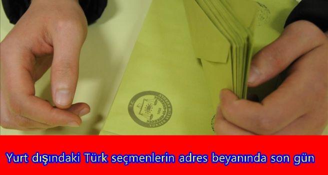 Yurt dışındaki Türk seçmenlerin adres beyanında son gün