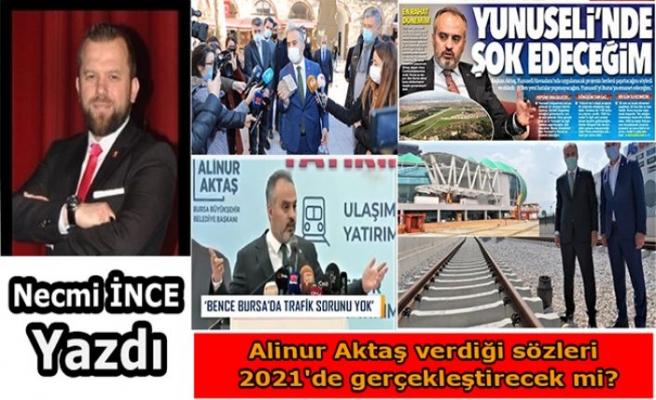 Necmi İnce yazdı: Alinur Aktaş verdiği sözleri 2021'de gerçekleştirecek mi?