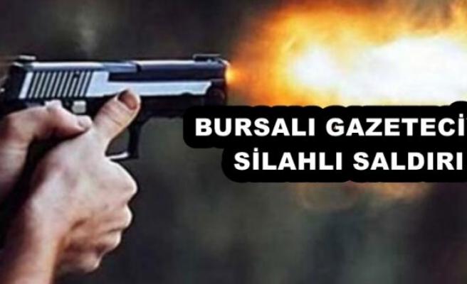 BURSALI GAZETECİYE SİLAHLI SALDIRI