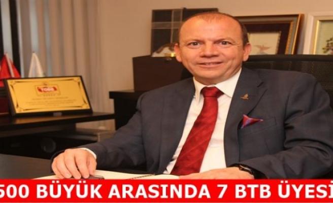 500 BÜYÜK ARASINDA 7 BTB ÜYESİ
