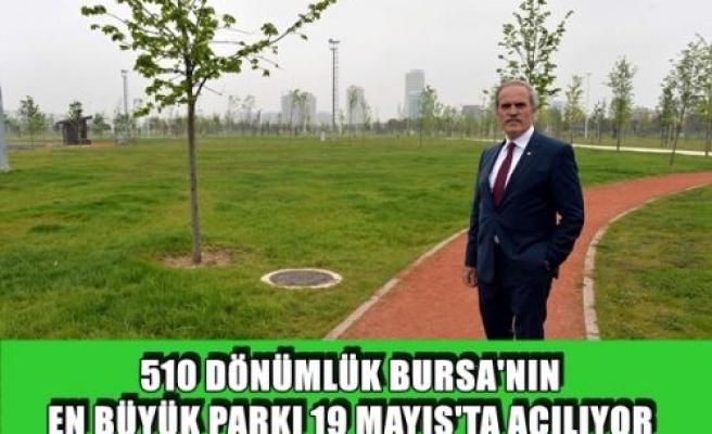 510 Dönümlük Bursa'nın en büyük parkı 19 mayıs'ta açılıyor