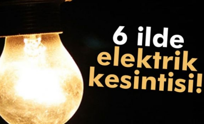 6 ilde elektrik kesintisine gidilecek