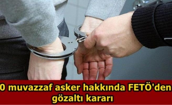 70 muvazzaf asker hakkında FETÖ'den gözaltı kararı
