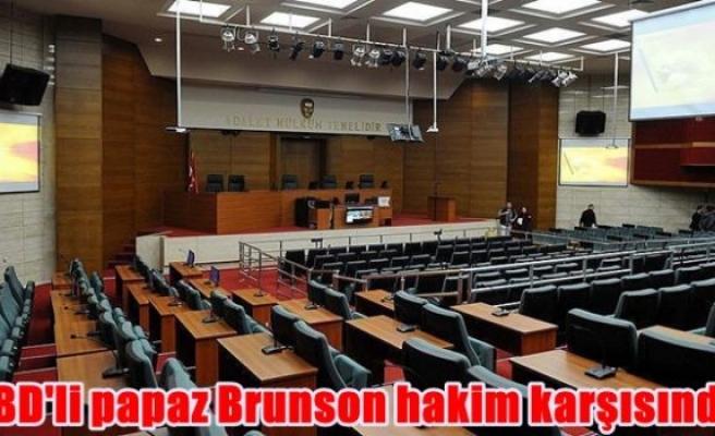 ABD'li papaz Brunson hakim karşısında
