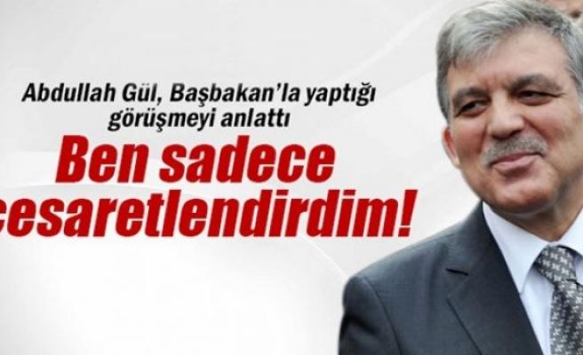 Abdullah Gül Başbakan'la yaptığı görüşmeyi anlattı