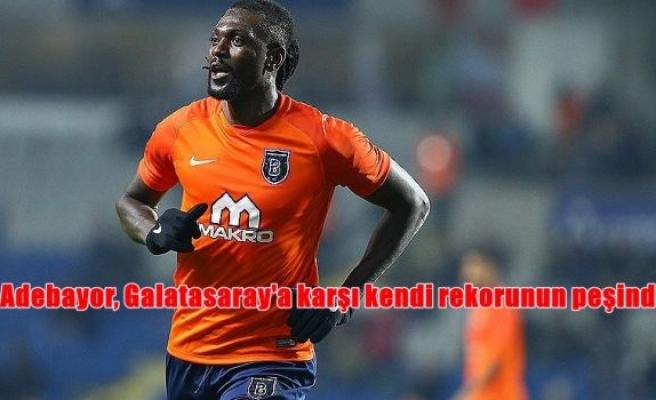 Adebayor, Galatasaray'a karşı kendi rekorunun peşinde