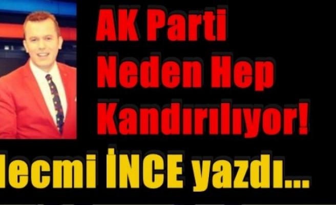 AK Parti Neden Hep Kandırılıyor!(Necmi İNCE yazdı...)
