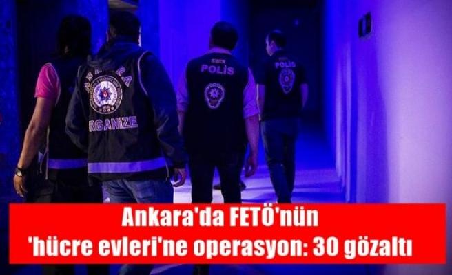 Ankara'da FETÖ'nün 'hücre evleri'ne operasyon: 30 gözaltı