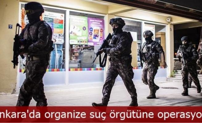 Ankara'da organize suç örgütüne operasyon