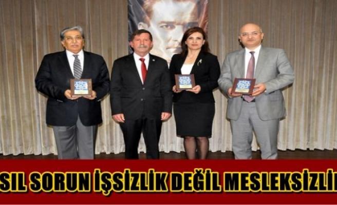 """""""ASIL SORUN İŞSİZLİK DEĞİL MESLEKSİZLİK!"""""""