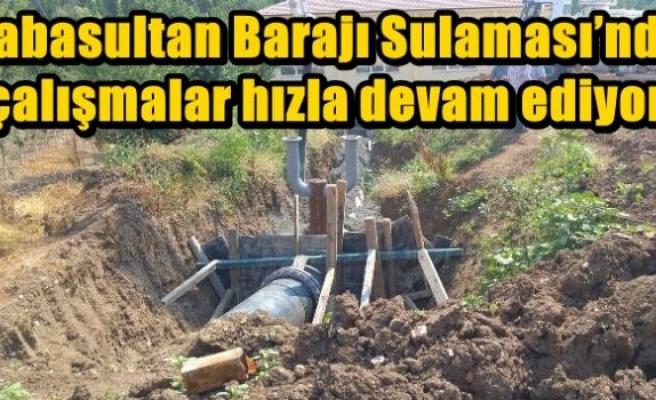Babasultan Barajı Sulaması'nda çalışmalar hızla devam ediyor