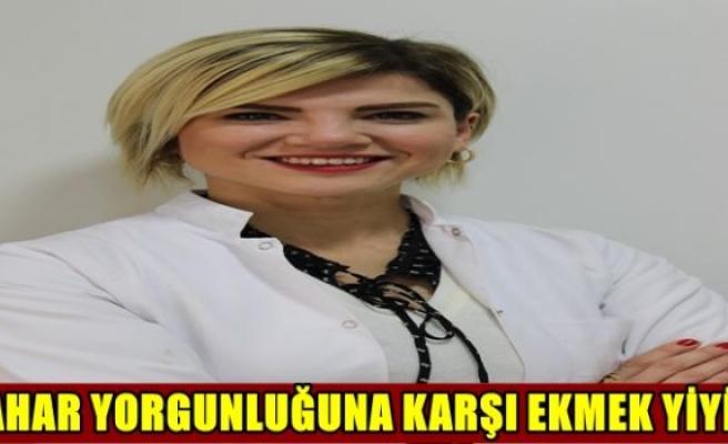 BAHARDA ENERJİ İSTEYEN EKMEK YESİN!