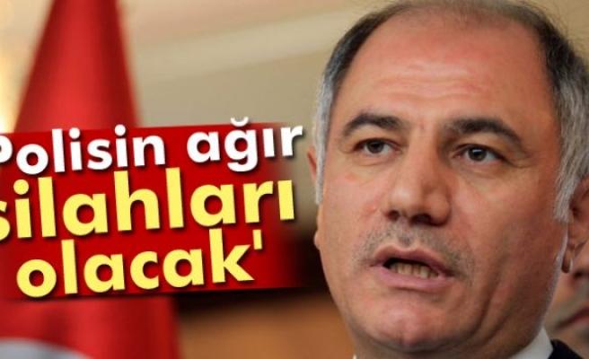 Bakan Ala: 'Polisin ağır silahları olacak'