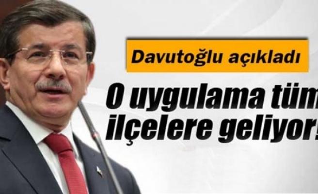 Başbakan Davutoğlu açıkladı: Tüm ilçelerde olacak