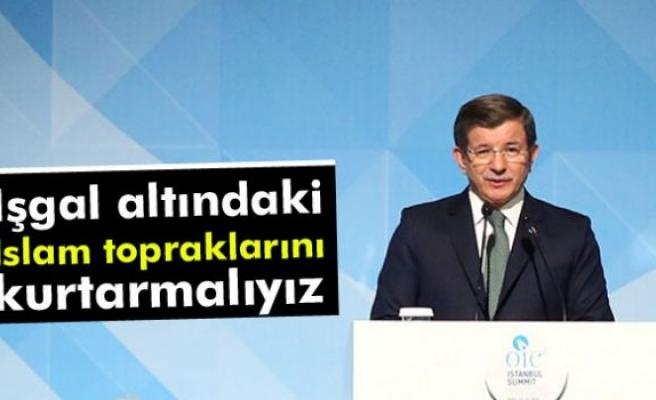 Başbakan Davutoğlu: İşgal altındaki İslam topraklarını kurtarmalıyız