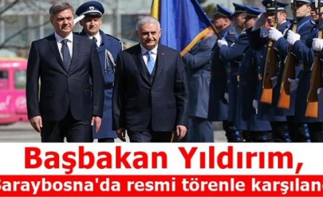 Başbakan Yıldırım, Saraybosna'da resmi törenle karşılandı