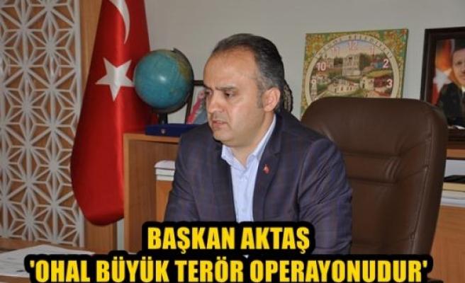 """Başkan Aktaş: """"OHAL büyük terör operasyonudur"""""""