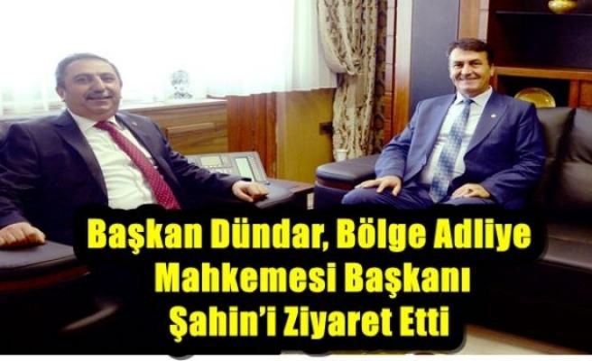 Başkan Dündar, Bölge Adliye Mahkemesi Başkanı Şahin'i Ziyaret Etti