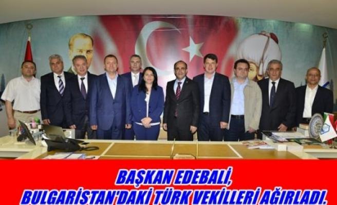 Başkan Edebalİ, Bulgaristan'daki Türk vekilleri ağırladı