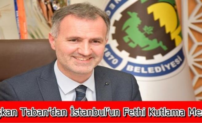 Başkan Taban'dan İstanbul'un Fethi Kutlama Mesajı