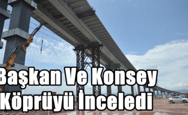 Başkan Ve Konsey Köprüyü İnceledi