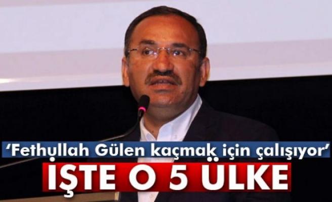 Bekir Bozdağ Gülen'in kaçmak istediği 5 ülkeyi saydı!