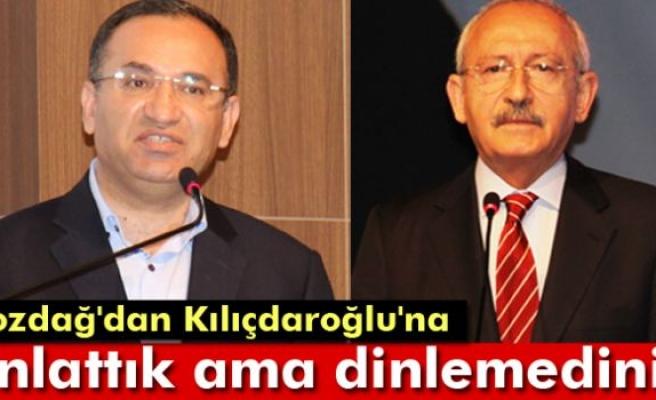 Bozdağ'dan Kılıçdaroğlu'na: Anlattık ama dinlemediniz