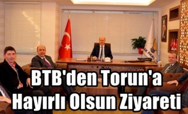 BTB'den Torun'a Hayırlı Olsun Ziyareti