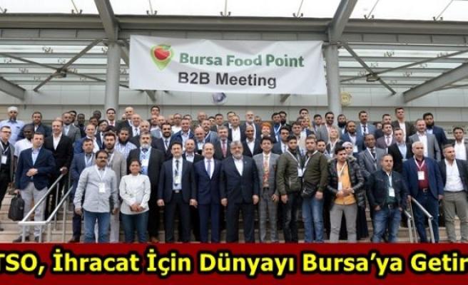 BTSO, İhracat İçin Dünyayı Bursa'ya Getirdi