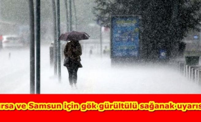 Bursa ve Samsun için gök gürültülü sağanak uyarısı