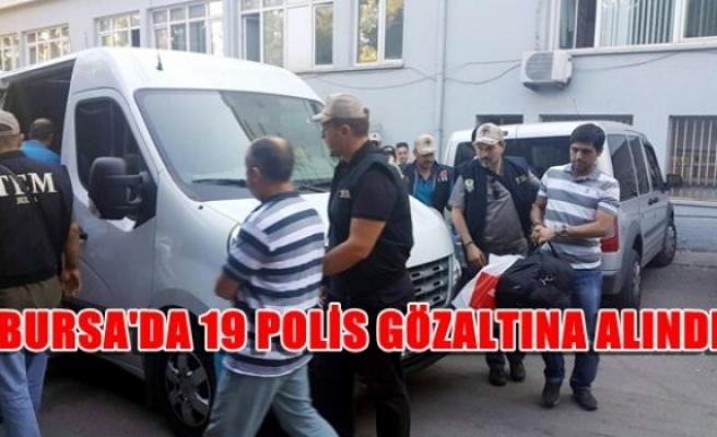 Bursa'da 19 polis gözaltına alındı