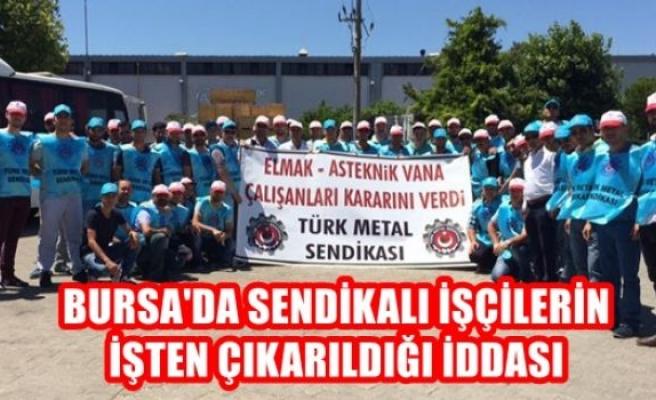 Bursa'da sendikalı işçilerin işten çıkarıldığı iddiası