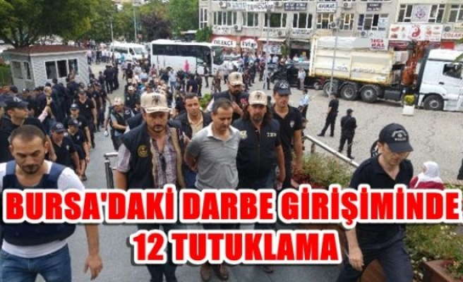 Bursa'daki darbe girişiminde 12 tutuklama