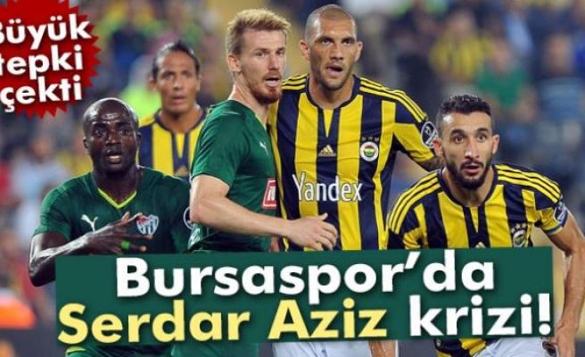 Bursaspor'da Serdar Aziz krizi