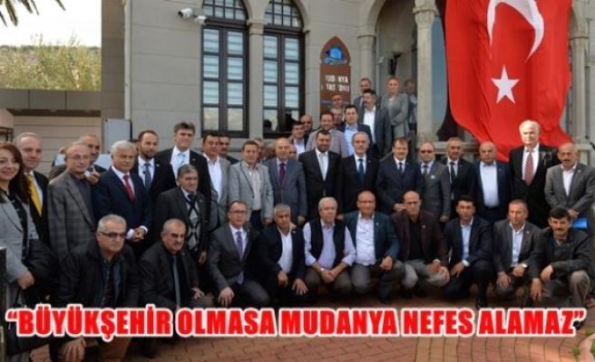 """Büyükşehir olmasa mudanya nefes alamaz"""