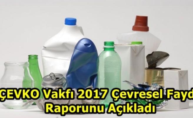 ÇEVKO Vakfı 2017 Çevresel Fayda Raporunu Açıkladı