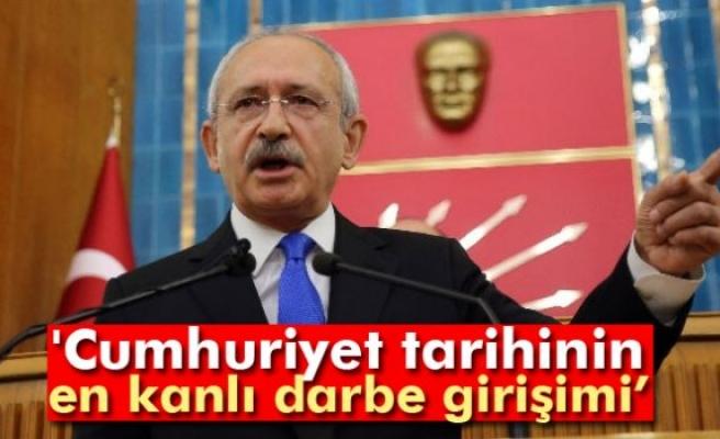 CHP Genel Başkanı Kılıçdaroğlu: 'Cumhuriyet tarihinin en kanlı darbe girişimi'