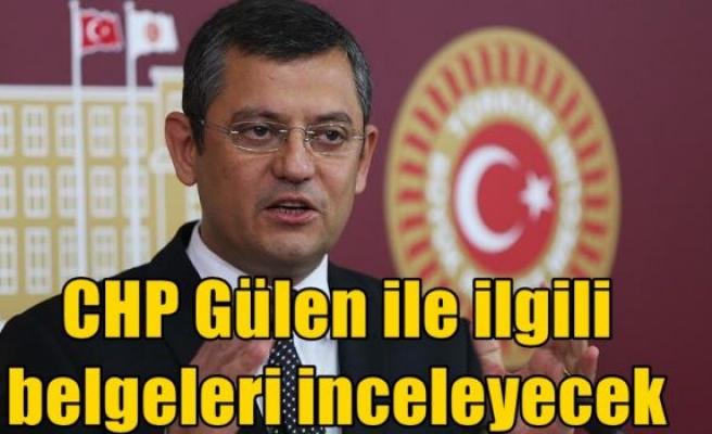 CHP Gülen ile ilgili belgeleri inceleyecek