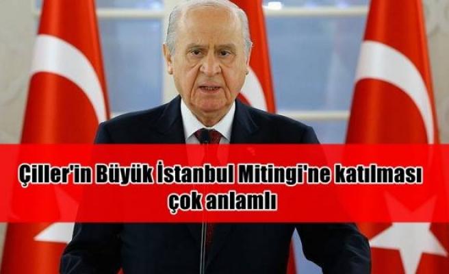 Çiller'in Büyük İstanbul Mitingi'ne katılması çok anlamlı