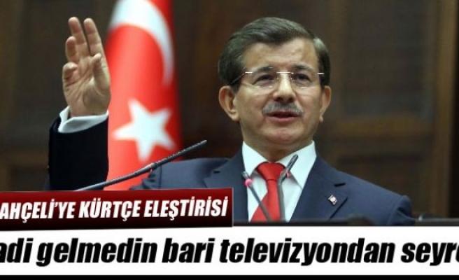 Davutoğlun'dan Bahçeli'ye Kürtçe yanıtı: Gelmedin bari televizyondan seyret