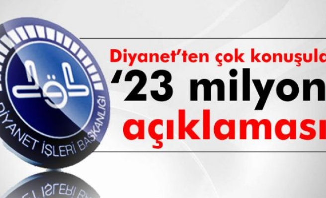 Diyanet İşleri Başkanlığı'ndan '23 milyon' açıklaması