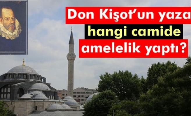 Don Kişot'un yazarı Türkiye'de hangi cami inşaatında çalıştı?