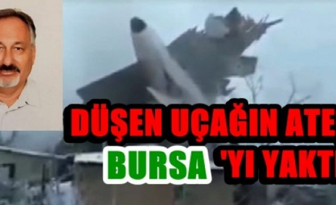 Düşen uçağın ateşi Bursa'yı yaktı