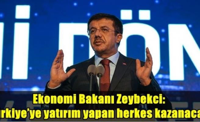 Ekonomi Bakanı Zeybekci: Türkiye'ye yatırım yapan herkes kazanacak