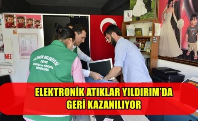 ELEKTRONİK ATIKLAR YILDIRIM'DA GERİ KAZANILIYOR